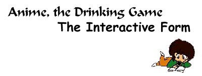 Anime, the Drinking Game! Interactive Form